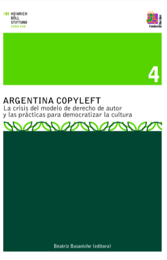 Argentina Copyleft. La crisis del modelo de derecho de autor y las prácticas para democratizar la cultura