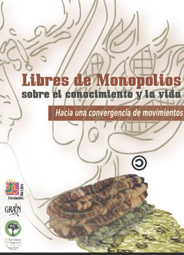 Libres de Monopolios sobre el Conocimiento y la Vida. Hacia una convergencia de movimientos